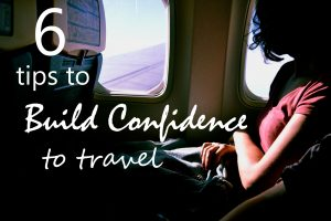 6 Tips To Build Confidence To Travel
